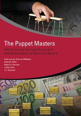 The Puppet Masters: How the Corrupt Use Legal Structures to Hide Stolen Assets and What to Do About It (Paperback)