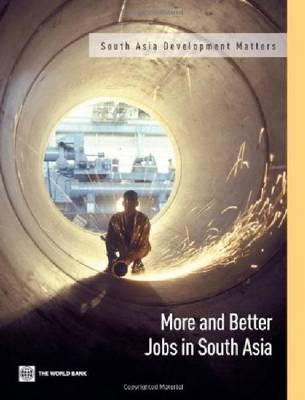 More and Better Jobs in South Asia (Paperback)