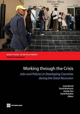 Working Through the Crisis: Jobs and Policies in Developing Countries During the Great Recession - Directions in Development - Human Development (Paperback)