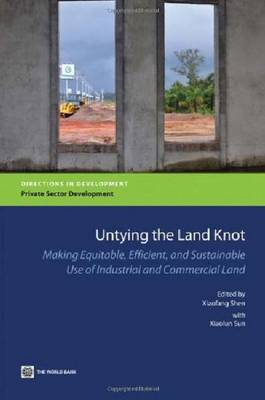 Untying the Land Knot: Making Equitable, Efficient, and Sustainable Use of Industrial and Commercial Land (Paperback)