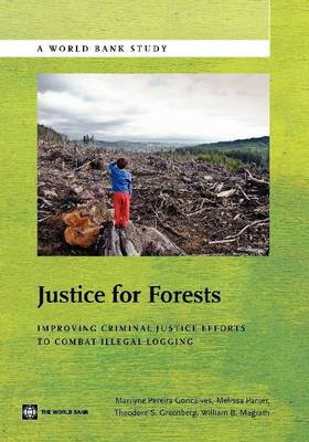 Justice for Forests: Improving Criminal Justice Efforts to Combat Illegal Logging (Paperback)