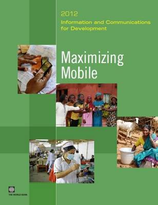 Information and Communications for Development 2012: Maximizing Mobile (Paperback)