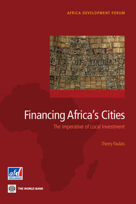 Financing Africa's Cities: The Imperative of Local Investment (Paperback)