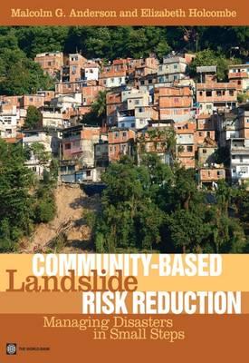 Community-based Landslide Risk Reduction: Managing Disasters in Small Steps (Paperback)