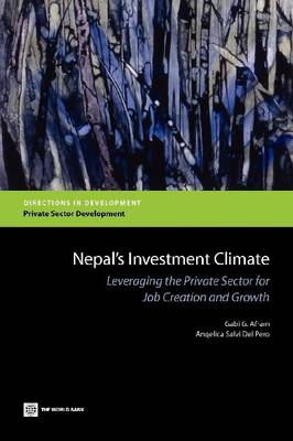 Nepal's Investment Climate: Leveraging the Private Sector for Job Creation and Growth (Paperback)
