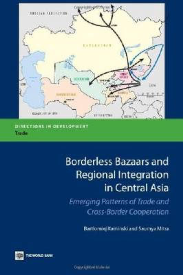 Borderless Bazaars and Border Trade in Central Asia: Emerging patterns of trade and cross-border cooperation (Paperback)