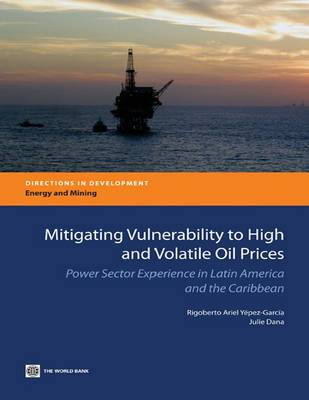 Mitigating Vulnerability to High and Volatile Oil Prices: Power Sector Experience in Latin America and the Caribbean (Paperback)
