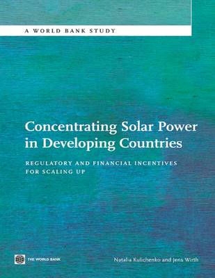 Concentrating Solar Power in Developing Countries: Regulatory and Financial Incentives (Paperback)
