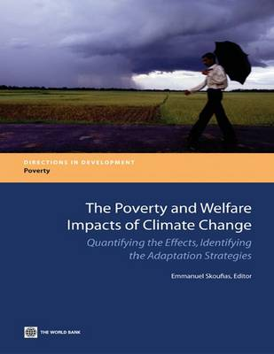 The Poverty and Welfare Impacts of Climate Change: Quantifying the Effects, Identifying the Adaptation Strategies (Paperback)