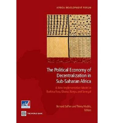 The Political Economy of Decentralization in Sub-Saharan Africa: A New Implementation Model in Burkina Faso, Ghana, Kenya, and Senegal (Paperback)