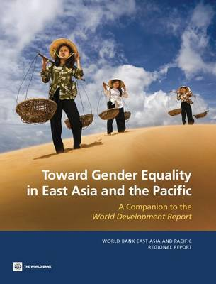 Toward Gender Equality in East Asia and the Pacific: A Companion to the World Development Report 2012 (Paperback)