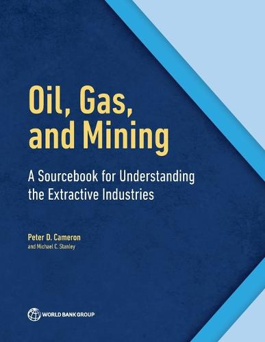 Oil, Gas, and Mining: A Sourcebook for Understanding the Extractive Industries (Paperback)