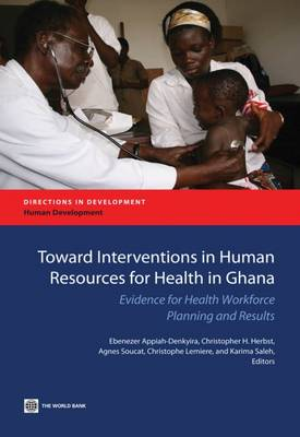 Towards interventions on Human Resources for Health in Ghana: Evidence for health workforce planning and results (Paperback)