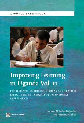 Improving Learning In Uganda: Problematic Curriculum Areas and Teacher Effectiveness: Insights from National Assessments - World Bank Studies (Paperback)