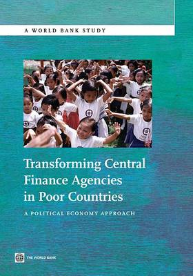 Transforming Central Finance Agencies in Poor Countries: A Political Economy Approach (Paperback)