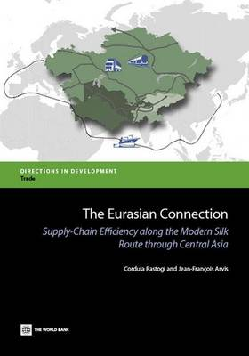 The Eurasian Connection: Supply-Chain Efficiency along the Modern Silk Route through Central Asia - Directions in Development (Paperback)