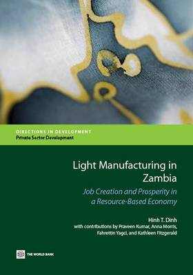 Light Manufacturing in Zambia: Job Creation and Prosperity in a Resource-Based Economy (Paperback)
