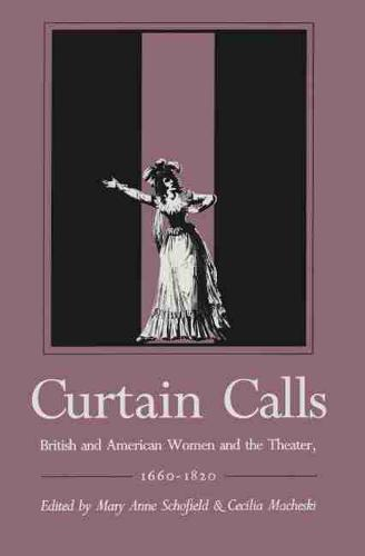 Curtain Calls: British And American Woman And The Theater, 1660-1820 (Hardback)