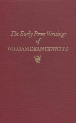 The Early Prose Writings of William Dean Howells: 1852-1861 (Hardback)