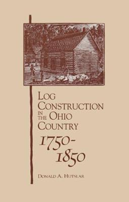 Log Construction: In The Ohio Country, 1750-1850 (Paperback)