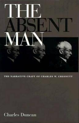 The Absent Man: The Narrative Craft of Charles W. Chesnutt (Hardback)