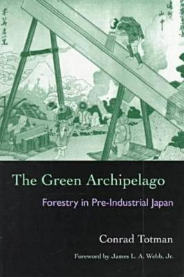 The Green Archipelago: Forestry in Preindustrial Japan - Series in Ecology and History (Paperback)