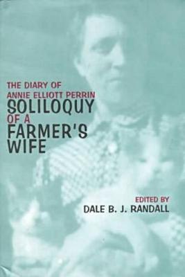 Soliloquy of a Farmer's Wife: The Diary of Annie Elliott Perrin (Hardback)