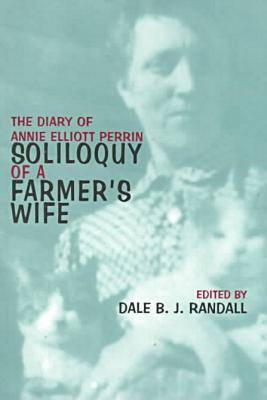 Soliloquy Of Farmer'S Wife: Diary Of Annie Elliott Perrin (Paperback)