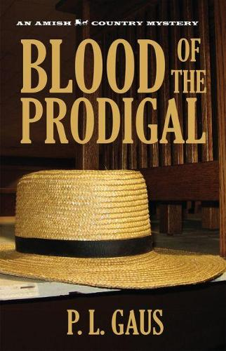 Blood of the Prodigal: An Ohio Amish Mystery - The Amish-Country Mysteries (Paperback)