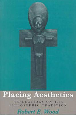 Placing Aesthetics: Reflections On Philosophic Tradition - Series In Continental Thought (Paperback)