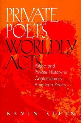 Private Poets, Worldly Acts: Public & Private History In Contemporary (Paperback)