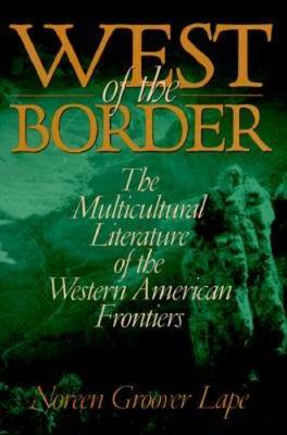 West of the Border: The Multicultural Literature of the Western American Frontiers (Hardback)