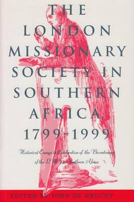 The London Missionary Society in Southern Africa, 1799--1999: Historical Essays in Celebration of the Bicentenary of the LMS in Southern Africa (Paperback)