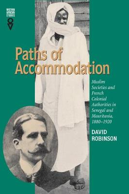 Paths of Accommodation: Muslim Societies and French Colonial Authorities in Senegal and Mauritania, 1880-1920 - Western African Studies (Paperback)