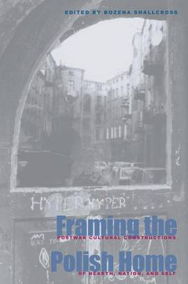 Framing the Polish Home: Postwar Cultural Constructions of Hearth, Nation, and Self - Polish and Polish American Studies (Paperback)