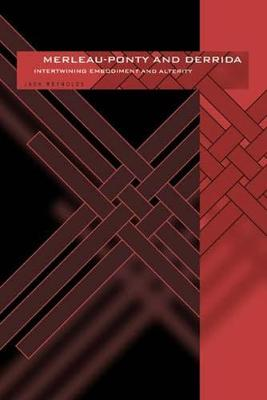 Merleau-Ponty & Derrida: Intertwining Embodiment & Alterity - Series In Continental Thought (Hardback)