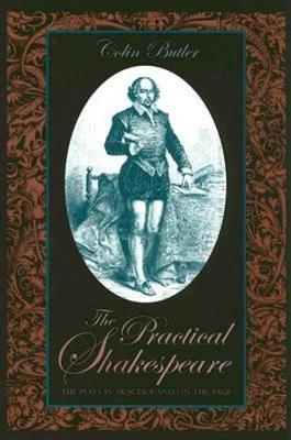 The Practical Shakespeare: The Plays in Practice and on the Page (Paperback)