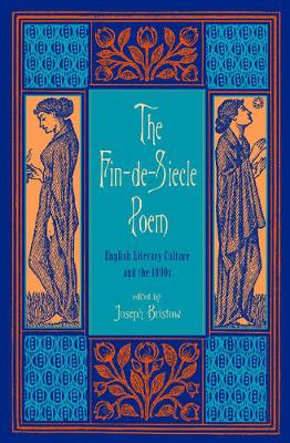 The Fin-de-Siecle Poem: English Literary Culture and the 1890s (Hardback)