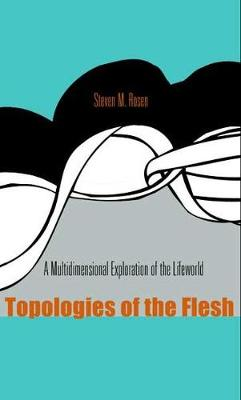 Topologies of the Flesh: A Multidimensional Exploration of the Lifeworld - Series In Continental Thought (Hardback)