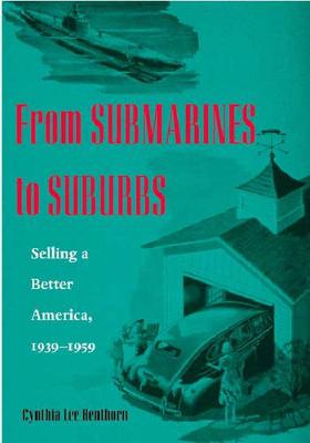 From Submarines to Suburbs: Selling a Better America, 1939-1959 (Hardback)
