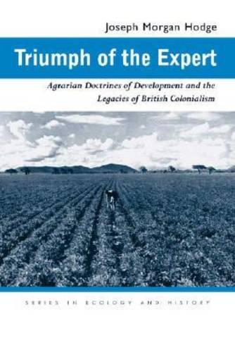Triumph of the Expert: Agrarian Doctrines of Development and the Legacies of British Colonialism - Ecology & History (Paperback)