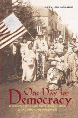 One Day for Democracy: Independence Day and the Americanization of Iron Range Immigrants (Hardback)