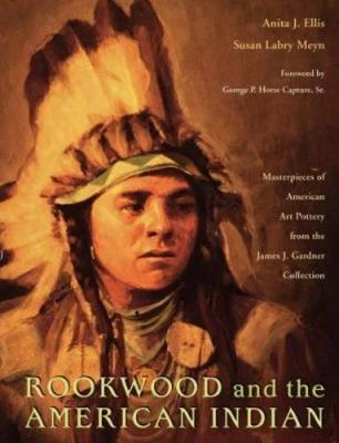 Rookwood and the American Indian: Masterpieces of American Art Pottery from the James J. Gardner Collection (Paperback)
