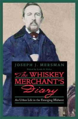 The Whiskey Merchant's Diary: An Urban Life in the Emerging Midwest (Hardback)