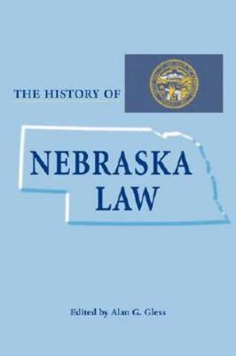 The History of Nebraska Law - Law Society & Politics in the Midwest (Hardback)