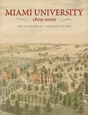 Miami University, 1809-2009: Bicentennial Perspectives (Hardback)