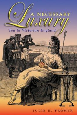A Necessary Luxury: Tea in Victorian England (Paperback)