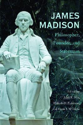 James Madison: Philosopher, Founder, and Statesman (Paperback)