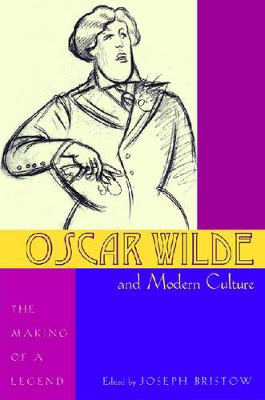 Oscar Wilde and Modern Culture: The Making of a Legend (Paperback)