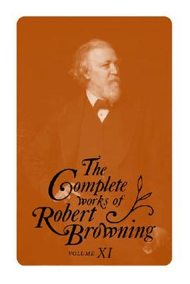 The Complete Works of Robert Browning, Volume 11: With Variant Readings and Annotations - Complete Works Robert Browning (Hardback)